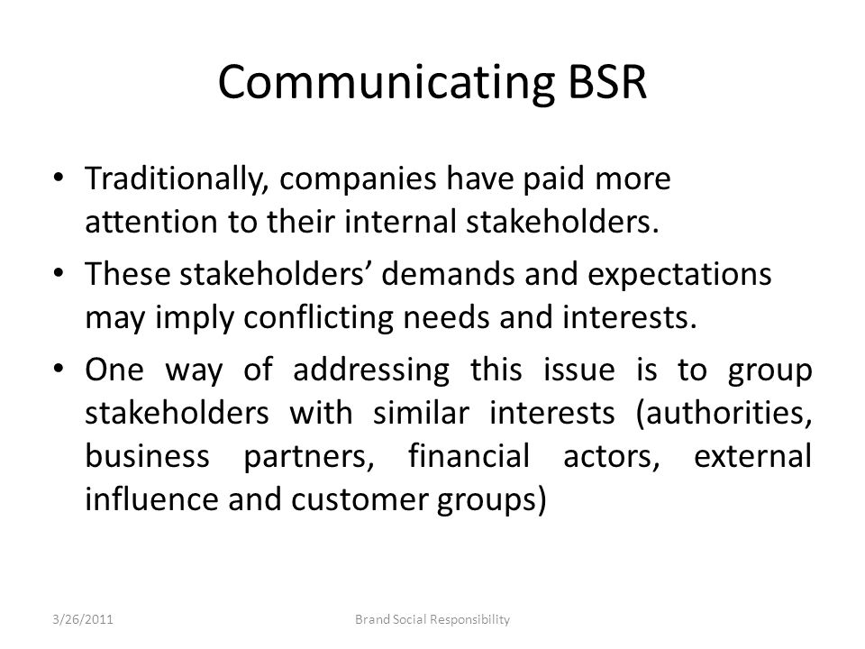 Communicating BSR Traditionally, companies have paid more attention to their internal stakeholders. These stakeholders' demands and expectations may i