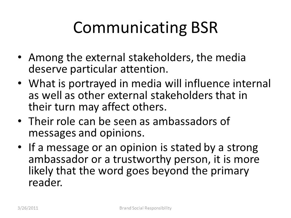 Communicating BSR Among the external stakeholders, the media deserve particular attention. What is portrayed in media will influence internal as well