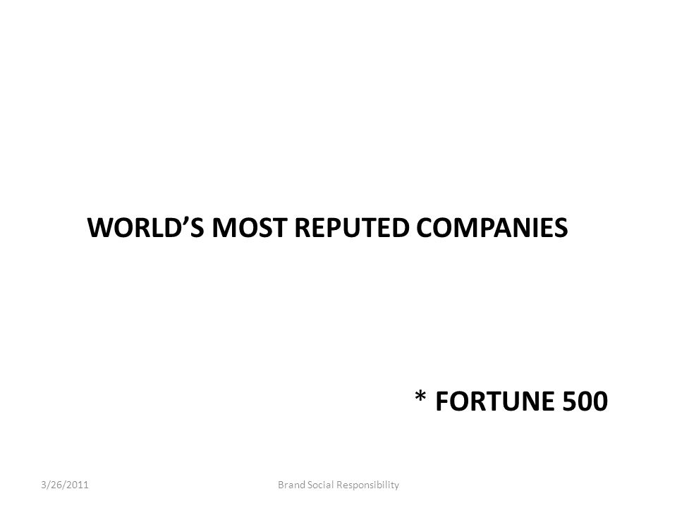 WORLD'S MOST REPUTED COMPANIES * FORTUNE 500 Brand Social Responsibility3/26/2011