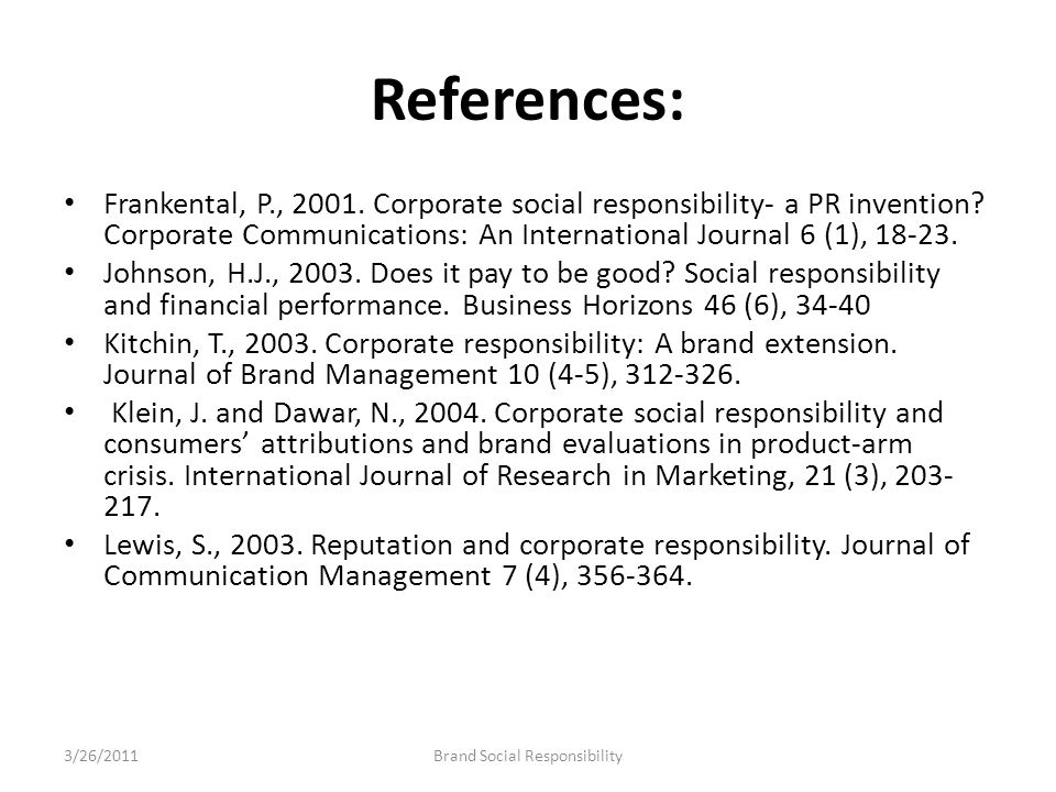 References: Frankental, P., 2001. Corporate social responsibility- a PR invention? Corporate Communications: An International Journal 6 (1), 18-23. Jo