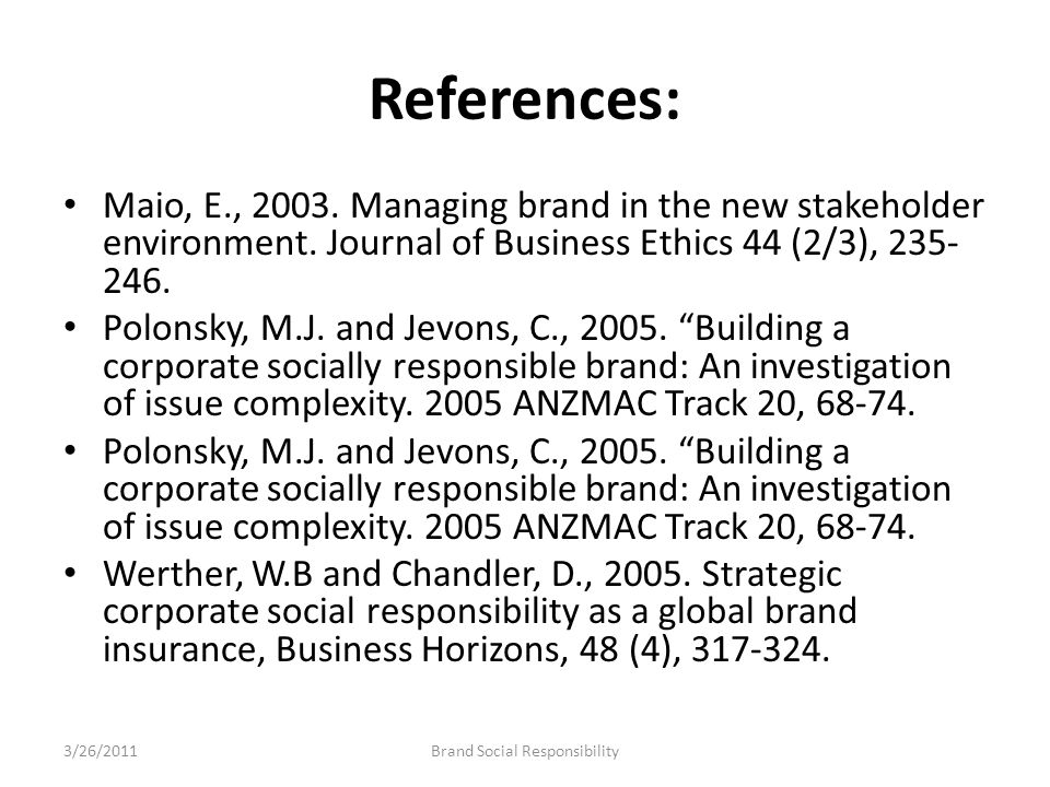 References: Maio, E., 2003. Managing brand in the new stakeholder environment. Journal of Business Ethics 44 (2/3), 235- 246. Polonsky, M.J. and Jevon