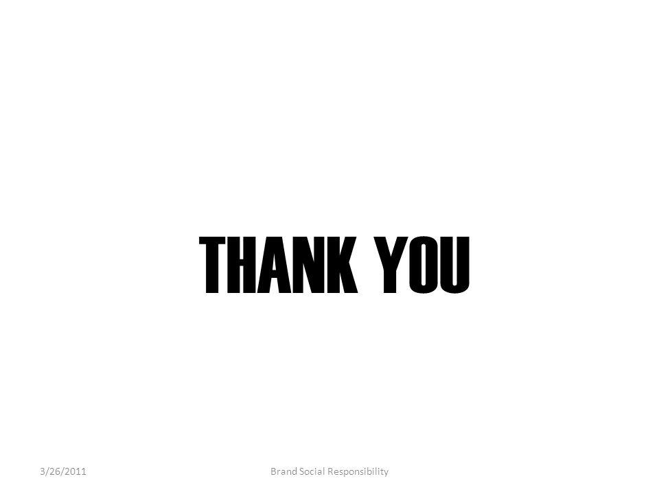 THANK YOU 3/26/2011Brand Social Responsibility