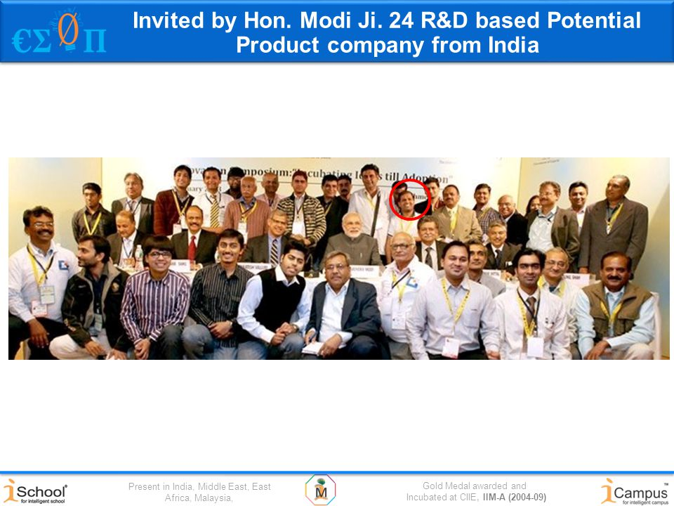 Gold Medal awarded and Incubated at CIIE, IIM-A (2004-09) Present in India, Middle East, East Africa, Malaysia, Invited by Hon.