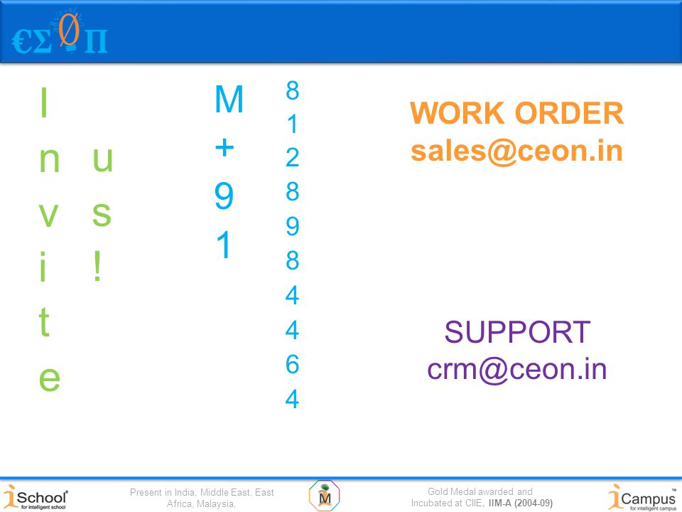 Gold Medal awarded and Incubated at CIIE, IIM-A (2004-09) Present in India, Middle East, East Africa, Malaysia, WORK ORDER sales@ceon.in SUPPORT crm@ceon.in