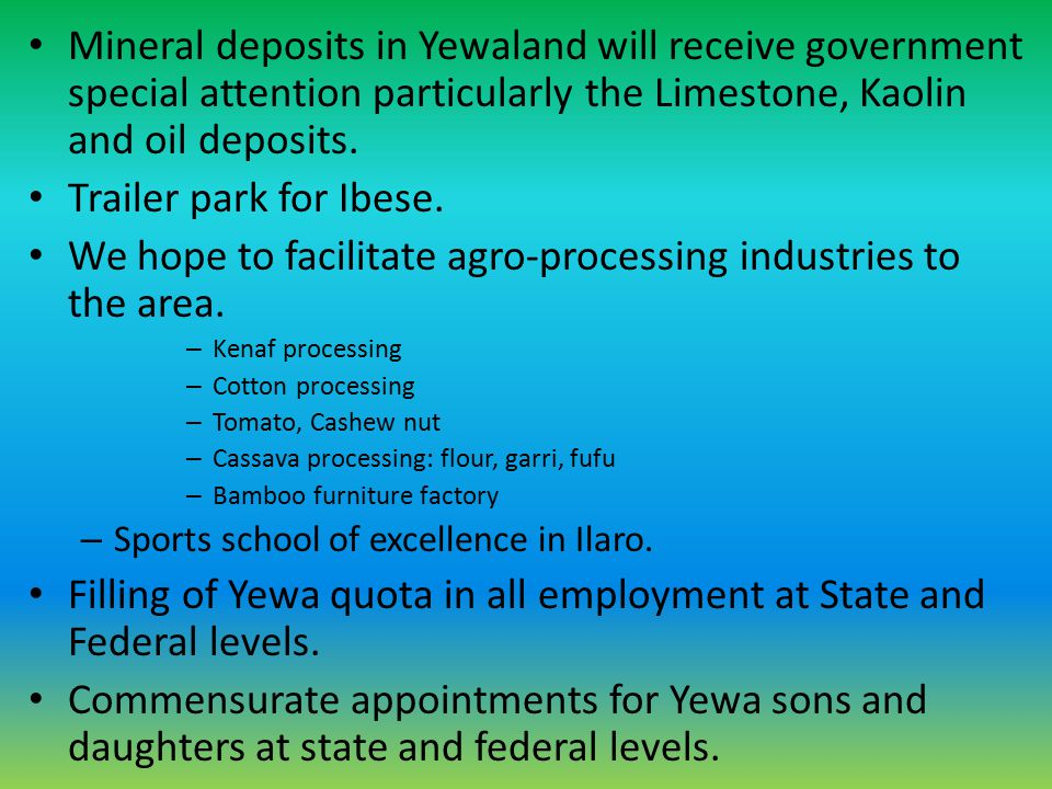 Mineral deposits in Yewaland will receive government special attention particularly the Limestone, Kaolin and oil deposits. Trailer park for Ibese. We