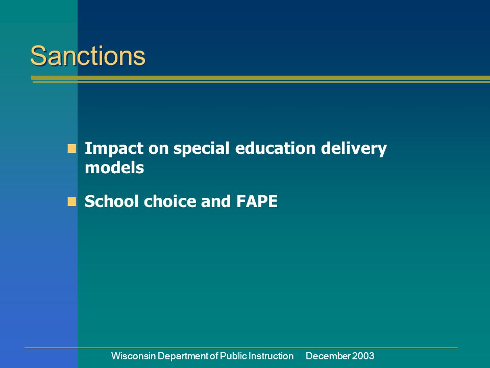 Wisconsin Department of Public Instruction December 2003 Impact on special education delivery models School choice and FAPE Sanctions