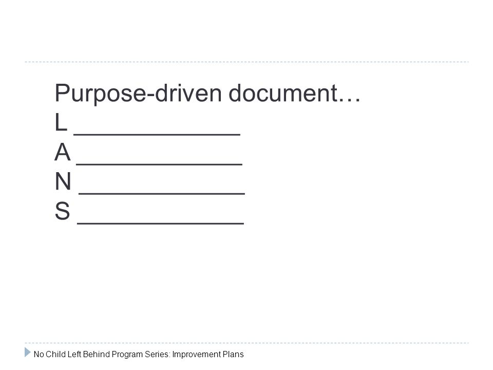 Purpose-driven document… L ____________ A ____________ N ____________ S ____________ No Child Left Behind Program Series: Improvement Plans