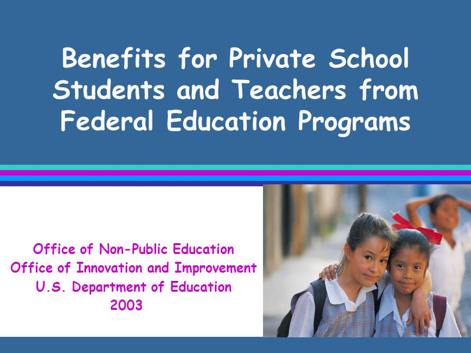 Benefits for Private School Students and Teachers from Federal Education Programs Office of Non-Public Education Office of Innovation and Improvement U.S.