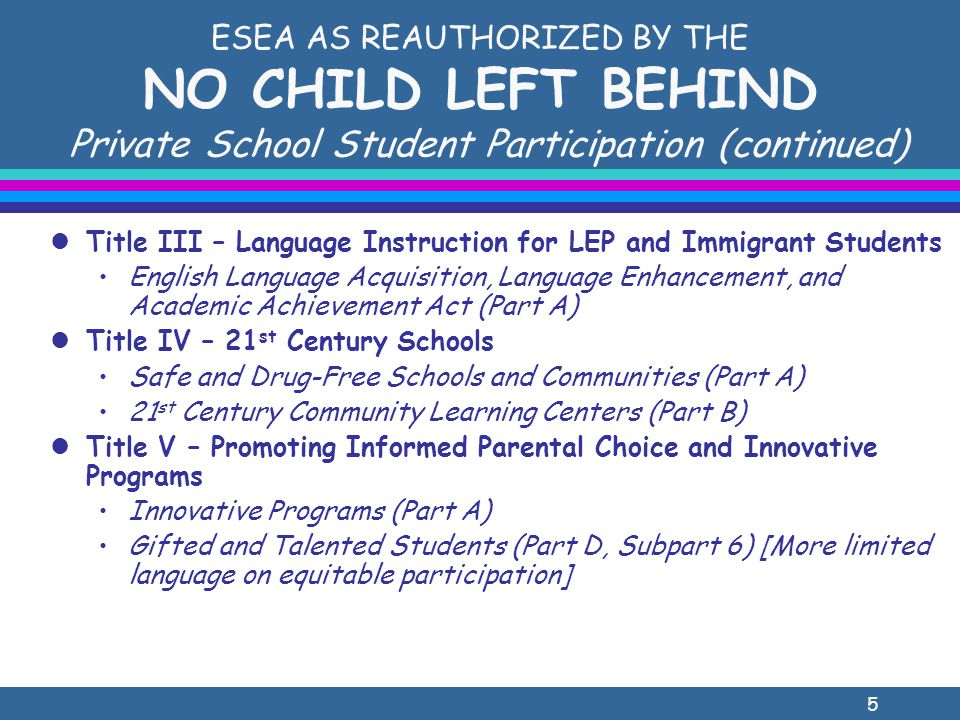 26 TITLE V, Part D, Subpart 6 Gifted and Talented Students [Formerly in Title X] l Provides funds for scientifically based research, demonstration projects, innovative strategies, and activities designed to enhance the ability of schools to meet the needs of gifted and talented students l Targeted toward economically disadvantaged students who are gifted and talented.