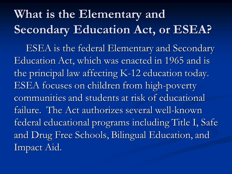 What is the Elementary and Secondary Education Act, or ESEA.