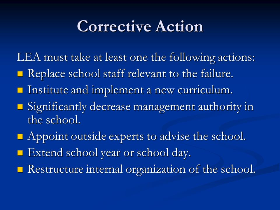 Corrective Action LEA must take at least one the following actions: Replace school staff relevant to the failure.