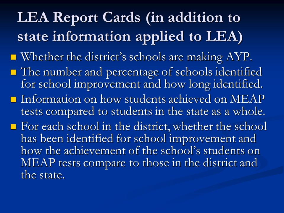 LEA Report Cards (in addition to state information applied to LEA) Whether the district's schools are making AYP.