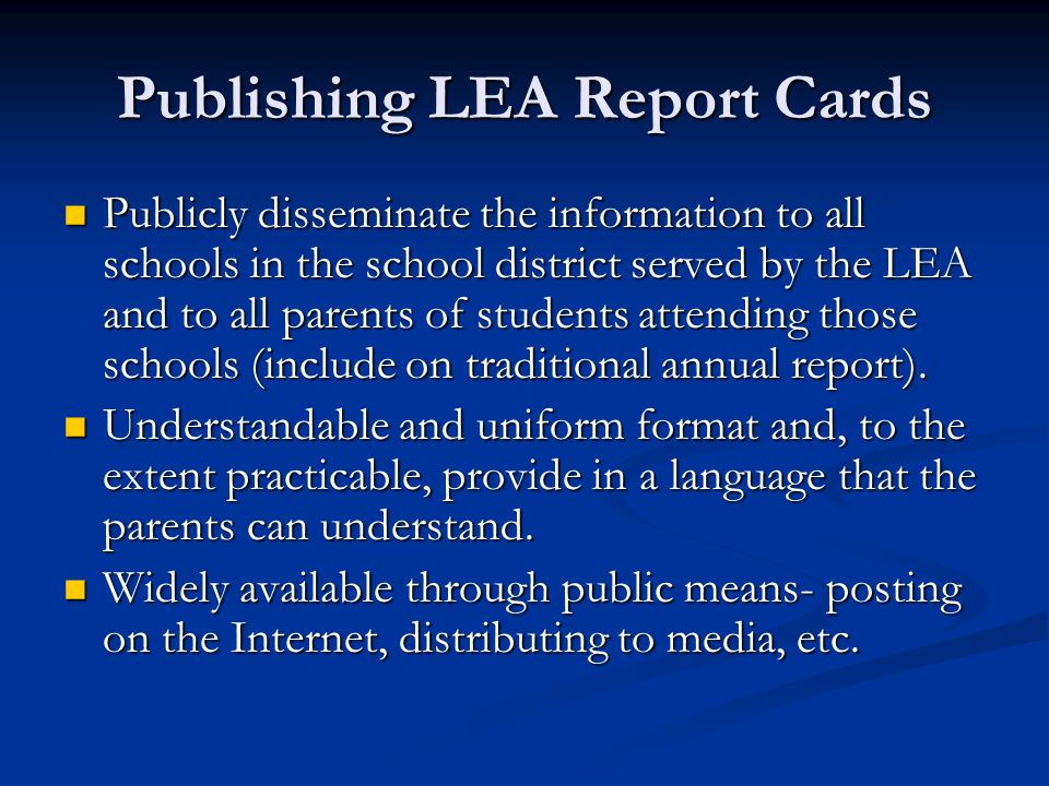 Publishing LEA Report Cards Publicly disseminate the information to all schools in the school district served by the LEA and to all parents of students attending those schools (include on traditional annual report).