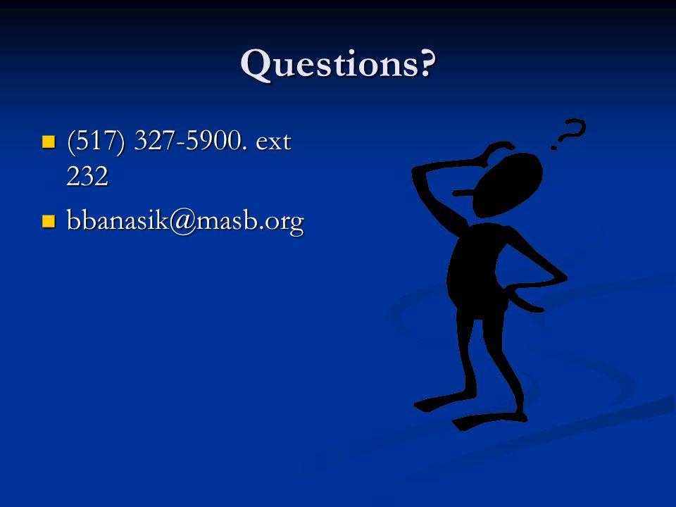 Questions? (517) 327-5900. ext 232 (517) 327-5900. ext 232 bbanasik@masb.org bbanasik@masb.org