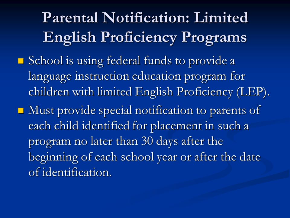 Parental Notification: Limited English Proficiency Programs School is using federal funds to provide a language instruction education program for children with limited English Proficiency (LEP).