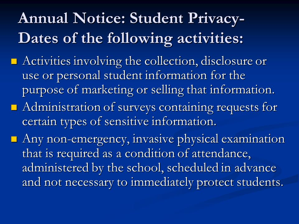 Annual Notice: Student Privacy- Dates of the following activities: Activities involving the collection, disclosure or use or personal student information for the purpose of marketing or selling that information.