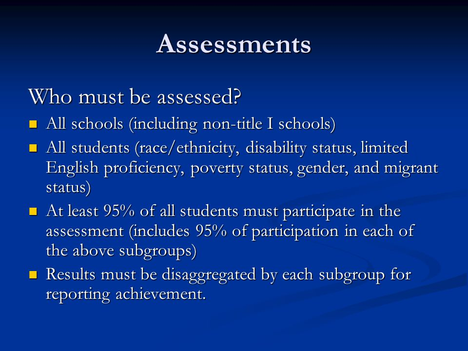 Assessments Who must be assessed.