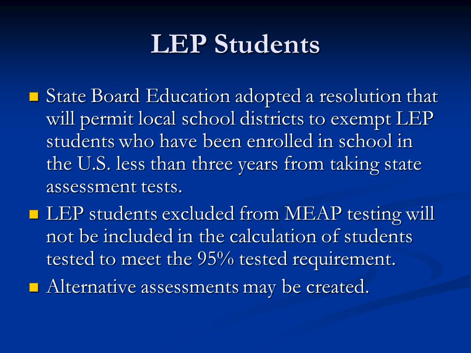 LEP Students State Board Education adopted a resolution that will permit local school districts to exempt LEP students who have been enrolled in school in the U.S.