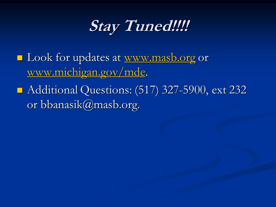 Stay Tuned!!!. Look for updates at www.masb.org or www.michigan.gov/mde.