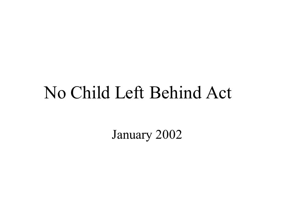 No Child Left Behind Act January 2002