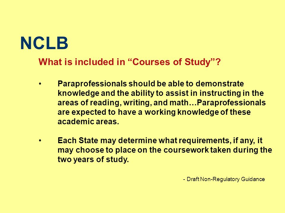 """NCLB What is included in """"Courses of Study""""? Paraprofessionals should be able to demonstrate knowledge and the ability to assist in instructing in the"""