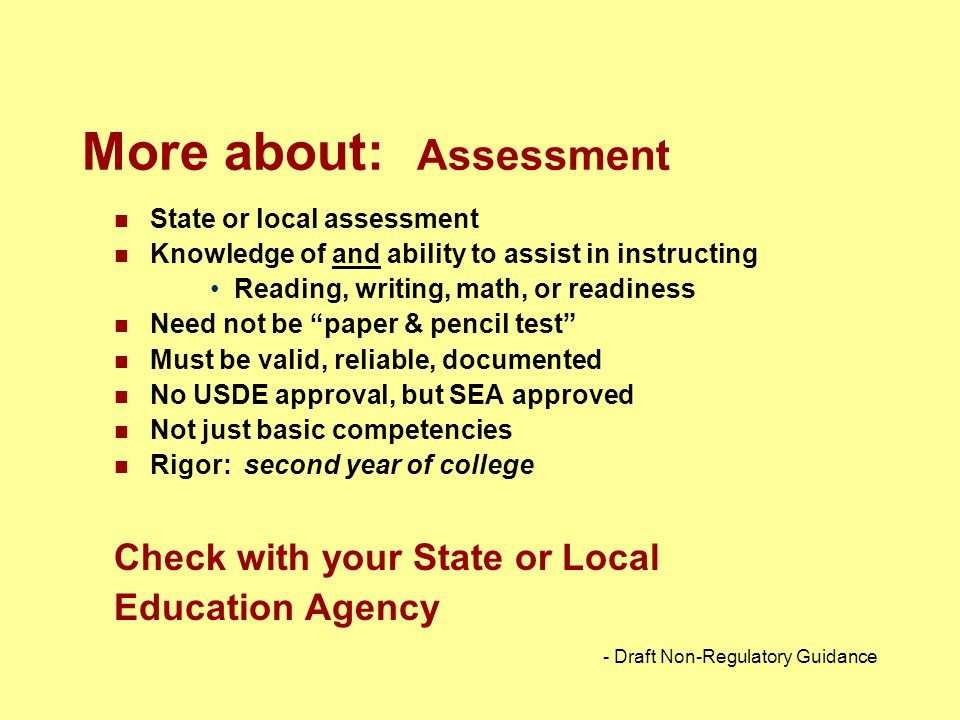 """More about: Assessment State or local assessment Knowledge of and ability to assist in instructing Reading, writing, math, or readiness Need not be """"p"""
