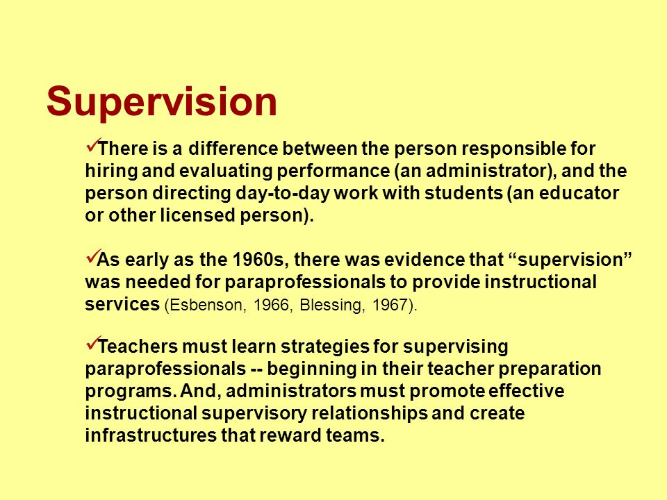 Supervision There is a difference between the person responsible for hiring and evaluating performance (an administrator), and the person directing da
