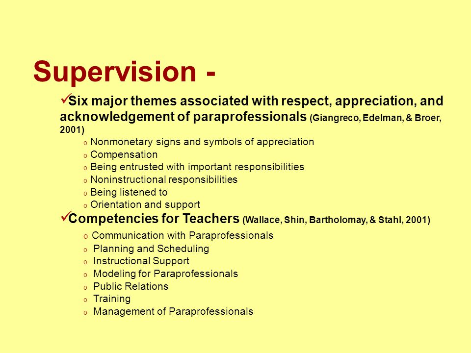 Supervision - Six major themes associated with respect, appreciation, and acknowledgement of paraprofessionals (Giangreco, Edelman, & Broer, 2001) o N