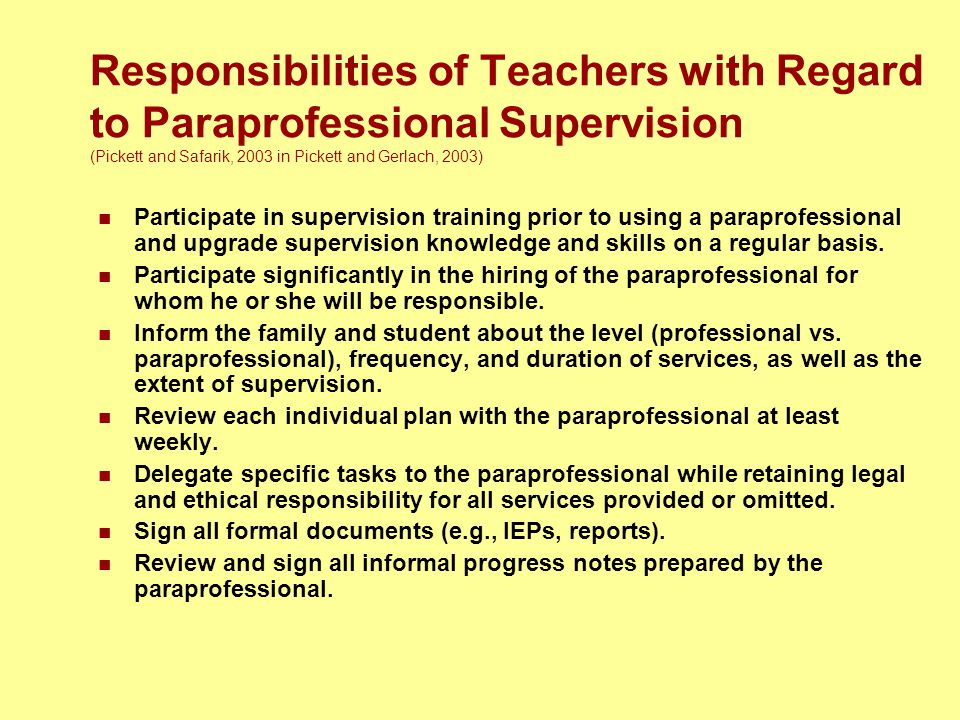 Responsibilities of Teachers with Regard to Paraprofessional Supervision (Pickett and Safarik, 2003 in Pickett and Gerlach, 2003) Participate in super