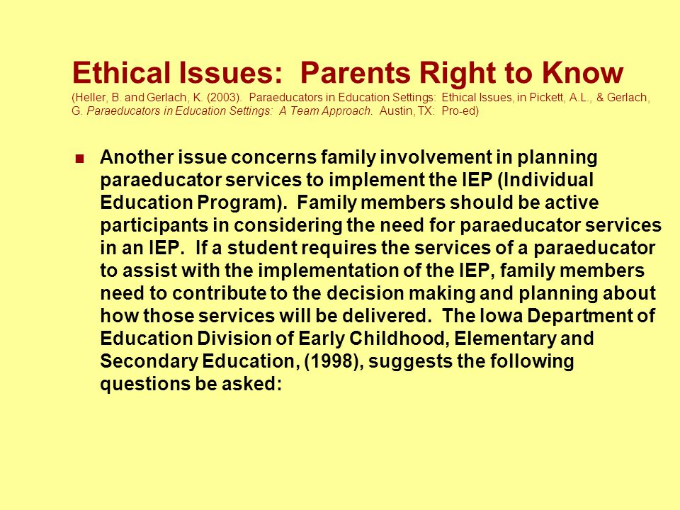 Another issue concerns family involvement in planning paraeducator services to implement the IEP (Individual Education Program). Family members should