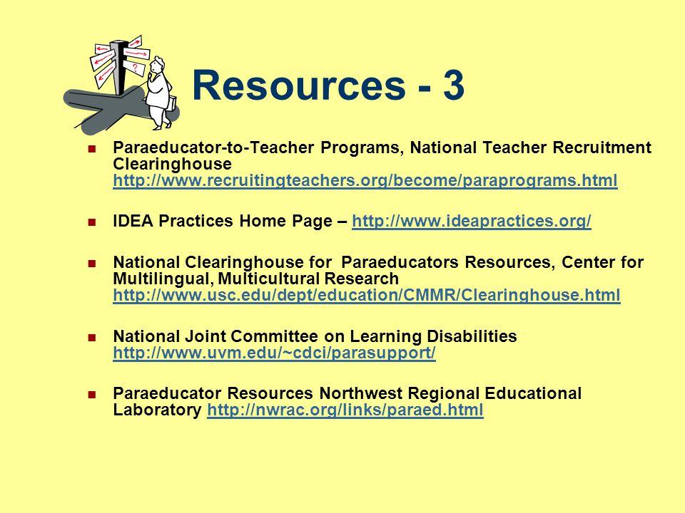Resources - 3 Paraeducator-to-Teacher Programs, National Teacher Recruitment Clearinghouse http://www.recruitingteachers.org/become/paraprograms.html