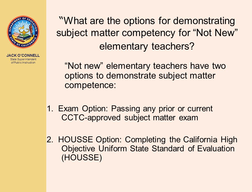 JACK O'CONNELL State Superintendent of Public Instruction What are the options for demonstrating subject matter competency for Not New elementary teachers.