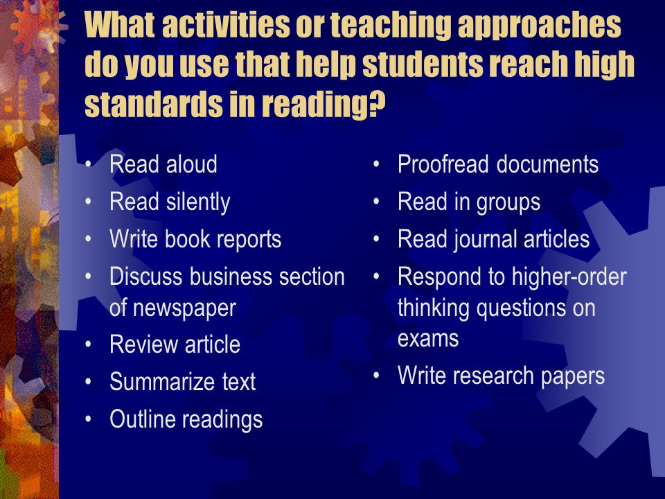 What activities or teaching approaches do you use that help students reach high standards in reading.