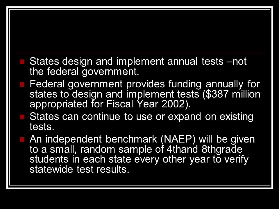 States design and implement annual tests –not the federal government.