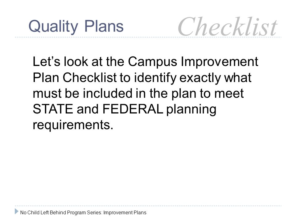 Let's look at the Campus Improvement Plan Checklist to identify exactly what must be included in the plan to meet STATE and FEDERAL planning requireme