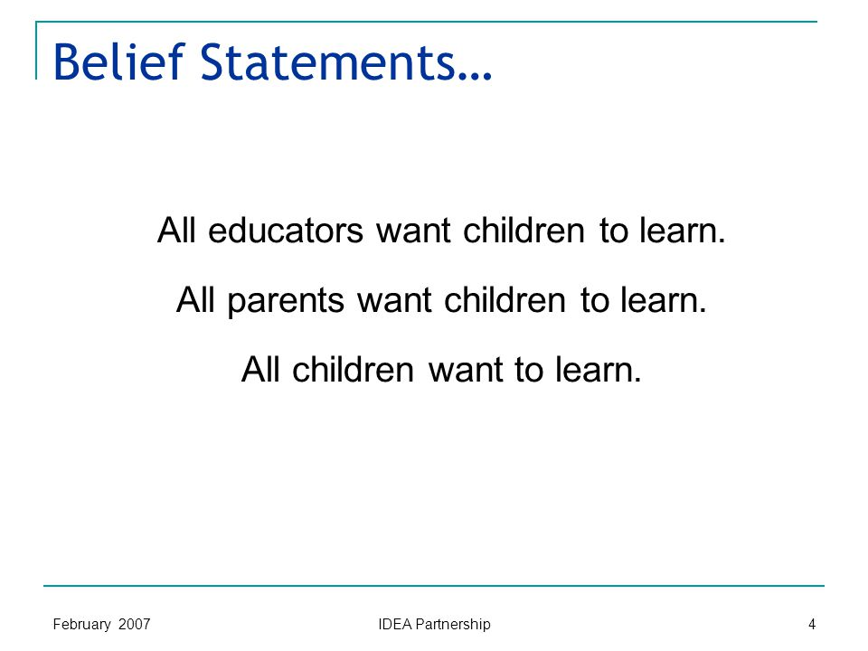 February 2007 IDEA Partnership 4 All educators want children to learn.