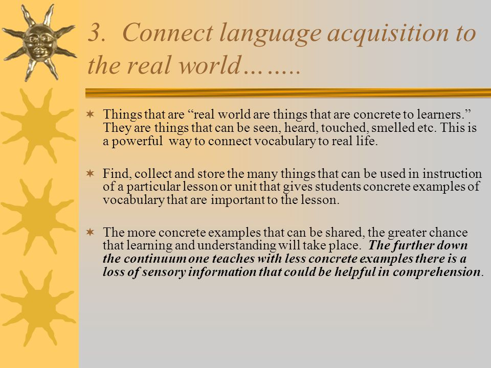 """3. Connect language acquisition to the real world……..  Things that are """"real world are things that are concrete to learners."""" They are things that ca"""