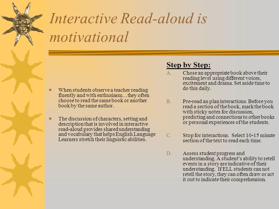 Interactive Read-aloud is motivational  When students observe a teacher reading fluently and with enthusiasm…they often choose to read the same book