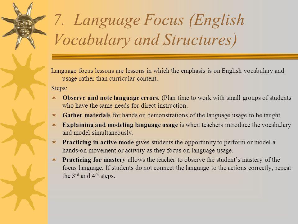 7. Language Focus (English Vocabulary and Structures) Language focus lessons are lessons in which the emphasis is on English vocabulary and usage rath