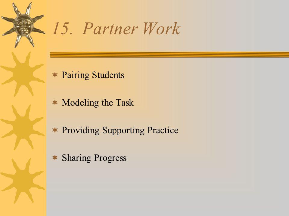 Partner Work FormatLearning TaskPairing Scheme Think-Pair ShareStudents think about their responses and then share and discuss their responses with their partner.