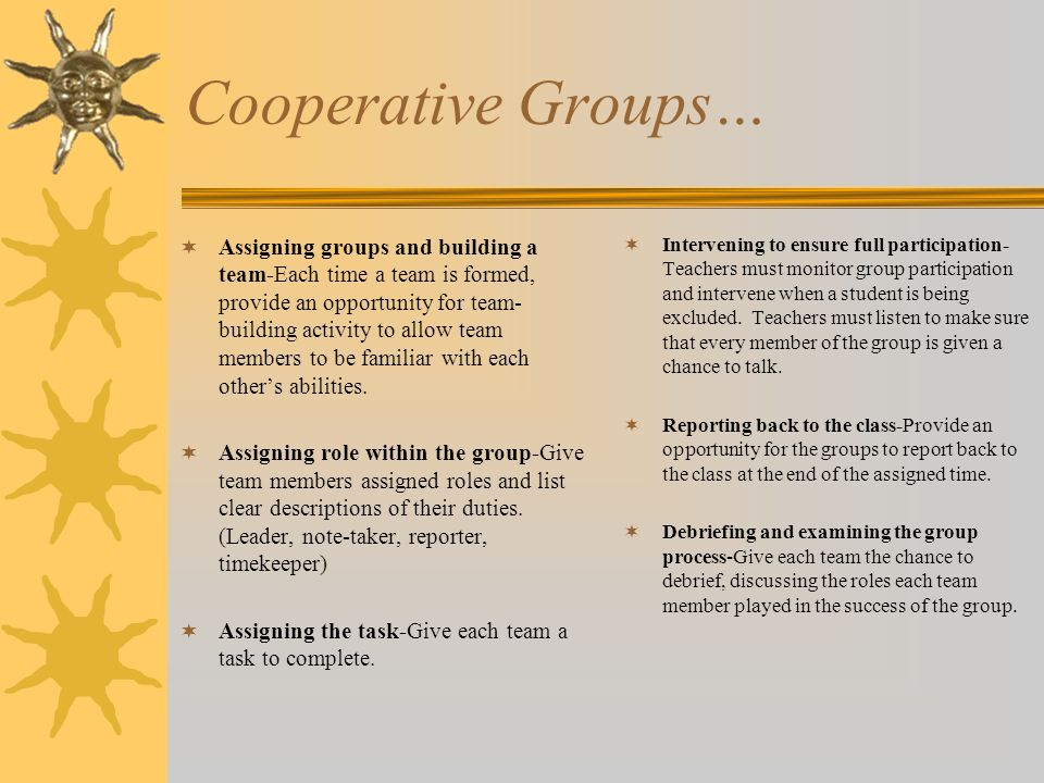 Cooperative Groups…  Assigning groups and building a team-Each time a team is formed, provide an opportunity for team- building activity to allow tea