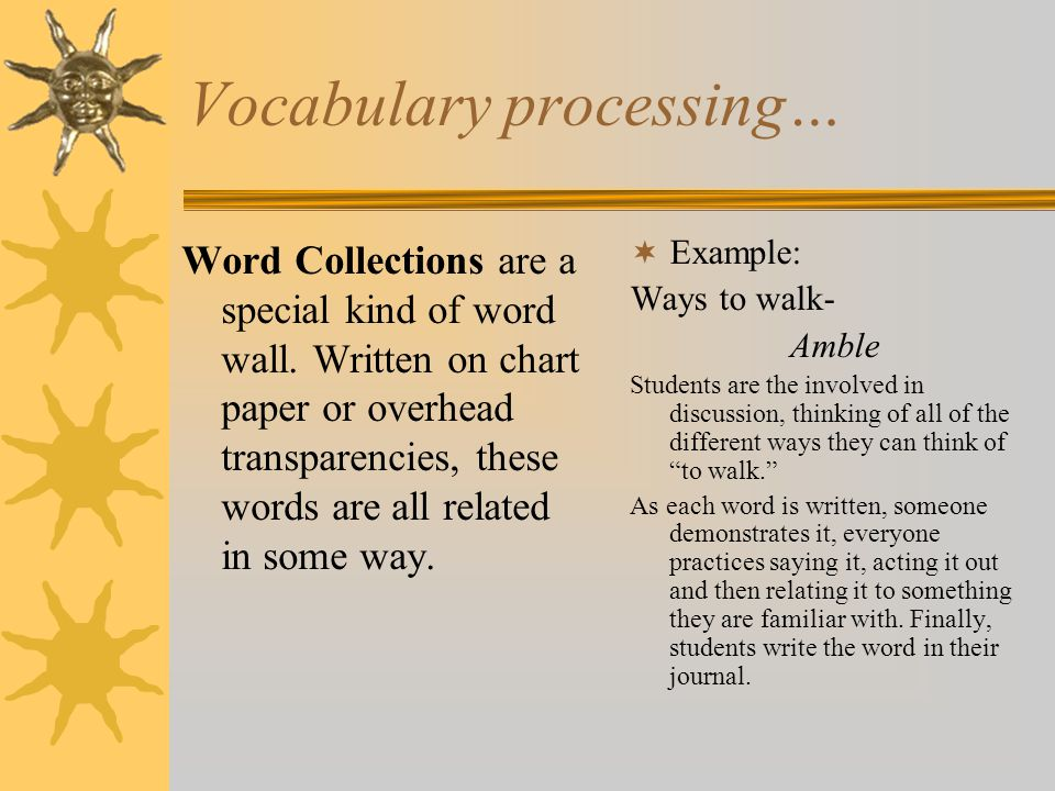 Vocabulary processing… Word Collections are a special kind of word wall. Written on chart paper or overhead transparencies, these words are all relate