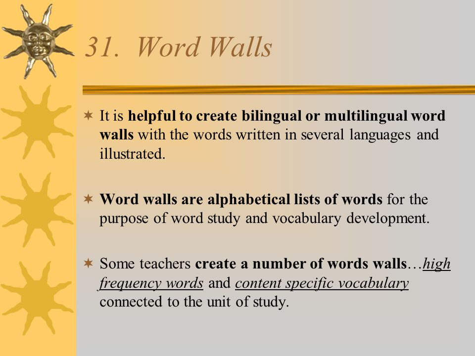 31. Word Walls  It is helpful to create bilingual or multilingual word walls with the words written in several languages and illustrated.  Word wall