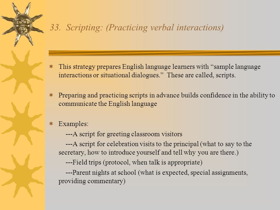 """33. Scripting: (Practicing verbal interactions)  This strategy prepares English language learners with """"sample language interactions or situational d"""