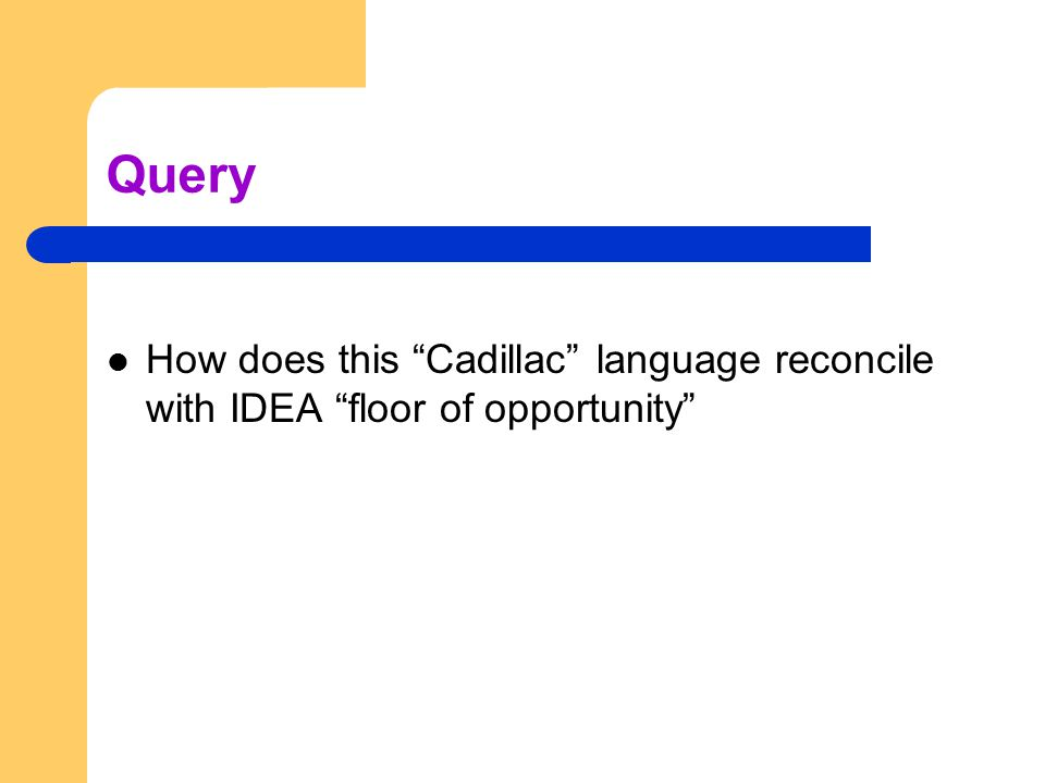 Query How does this Cadillac language reconcile with IDEA floor of opportunity