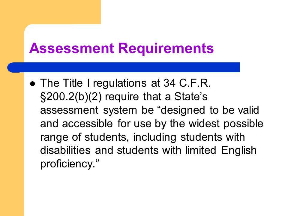 Assessment Requirements The Title I regulations at 34 C.F.R.
