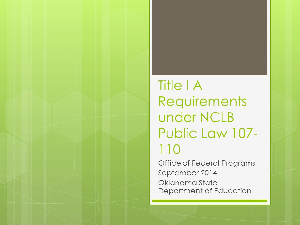 Title I A Requirements under NCLB Public Law 107- 110 Office of Federal Programs September 2014 Oklahoma State Department of Education