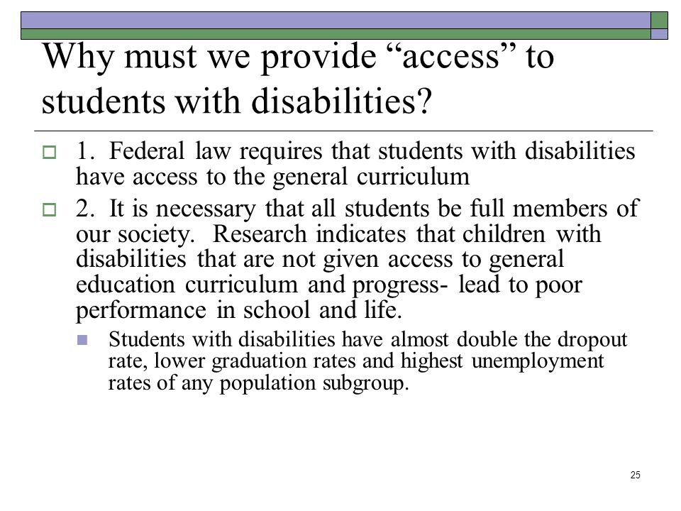 25 Why must we provide access to students with disabilities.