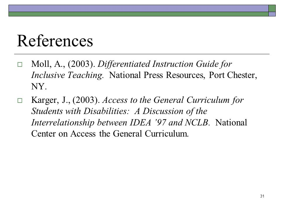 31 References  Moll, A., (2003). Differentiated Instruction Guide for Inclusive Teaching.