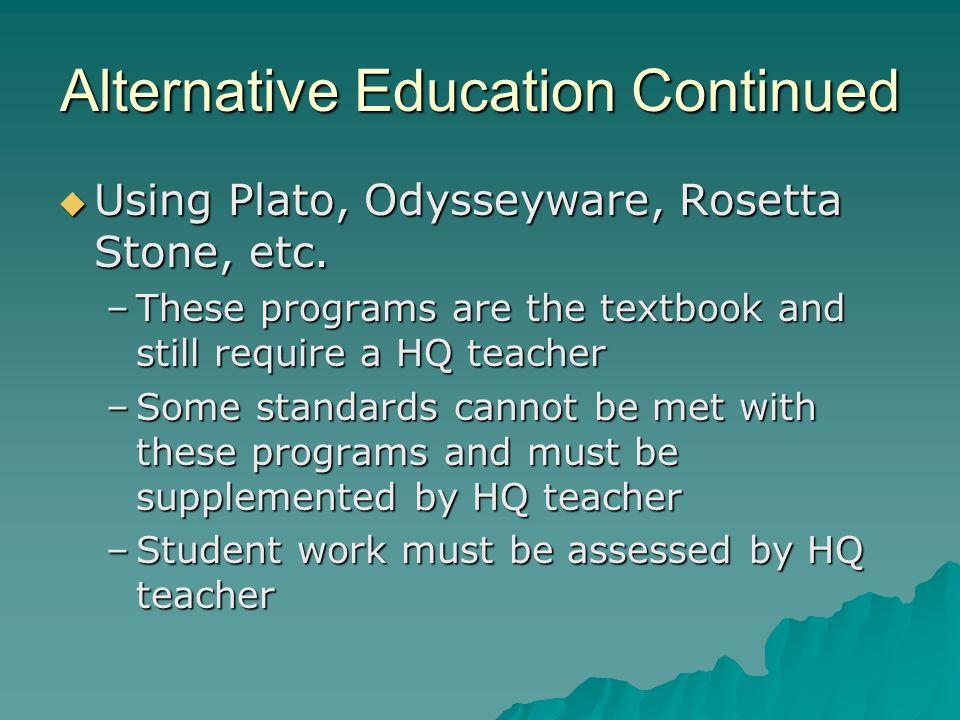 Alternative Education Continued  Using Plato, Odysseyware, Rosetta Stone, etc.